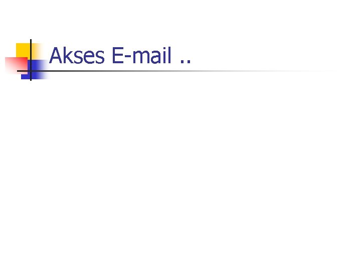 Akses E-mail. .