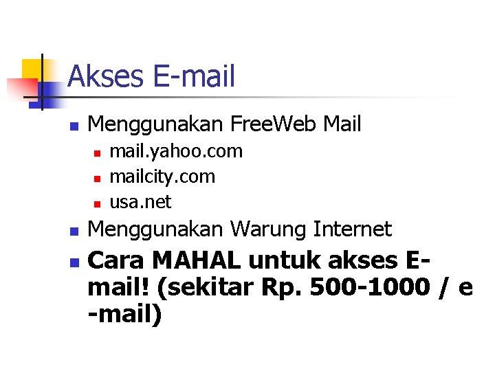Akses E-mail n Menggunakan Free. Web Mail n n n mail. yahoo. com mailcity.