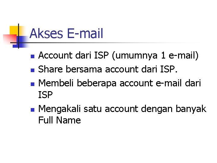 Akses E-mail n n Account dari ISP (umumnya 1 e-mail) Share bersama account dari