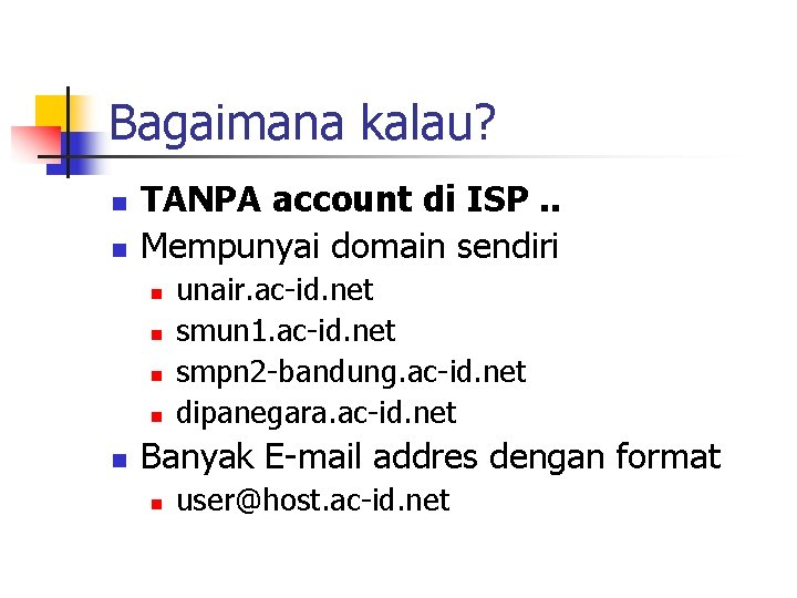Bagaimana kalau? n n TANPA account di ISP. . Mempunyai domain sendiri n n