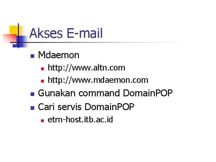 Akses E-mail n Mdaemon n n http: //www. altn. com http: //www. mdaemon. com