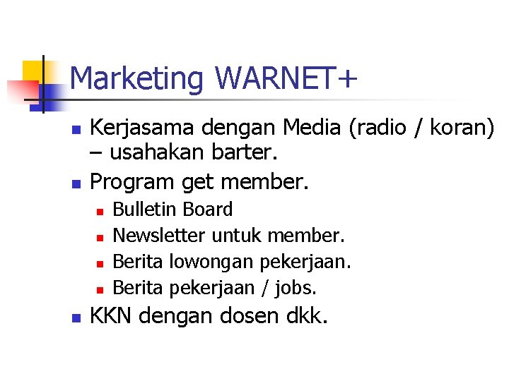 Marketing WARNET+ n n Kerjasama dengan Media (radio / koran) – usahakan barter. Program