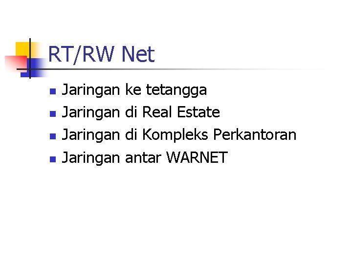 RT/RW Net n n Jaringan ke tetangga di Real Estate di Kompleks Perkantoran antar