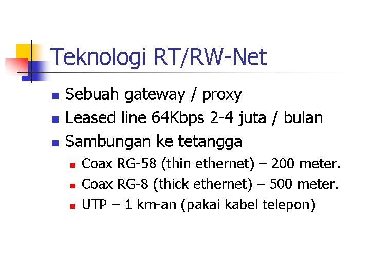 Teknologi RT/RW-Net n n n Sebuah gateway / proxy Leased line 64 Kbps 2
