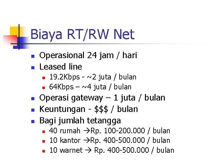 Biaya RT/RW Net n n Operasional 24 jam / hari Leased line n n