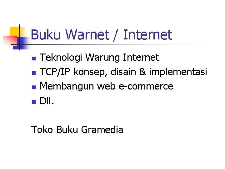 Buku Warnet / Internet n n Teknologi Warung Internet TCP/IP konsep, disain & implementasi