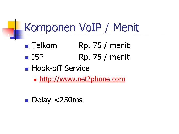 Komponen Vo. IP / Menit n n n Telkom Rp. 75 / menit ISP