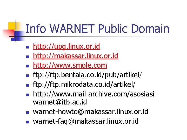 Info WARNET Public Domain n n n n http: //upg. linux. or. id http: