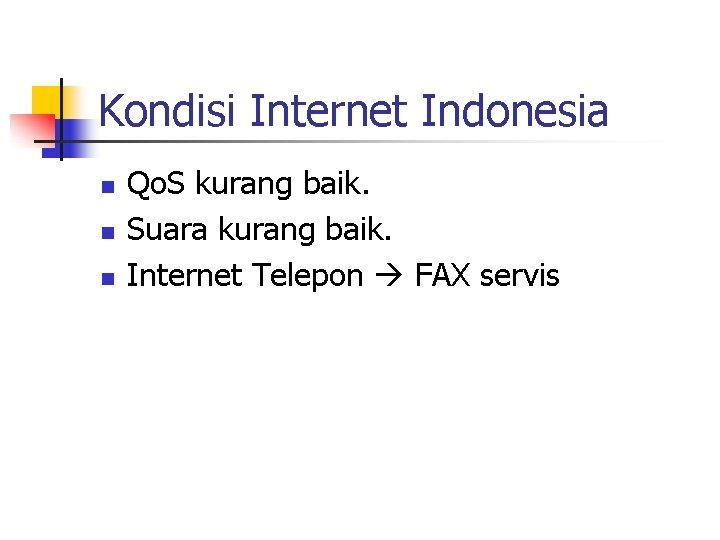 Kondisi Internet Indonesia n n n Qo. S kurang baik. Suara kurang baik. Internet