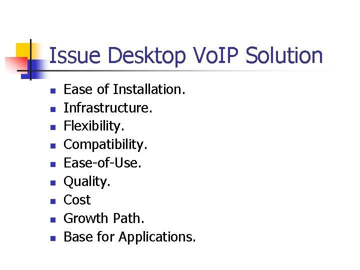 Issue Desktop Vo. IP Solution n n n n Ease of Installation. Infrastructure. Flexibility.