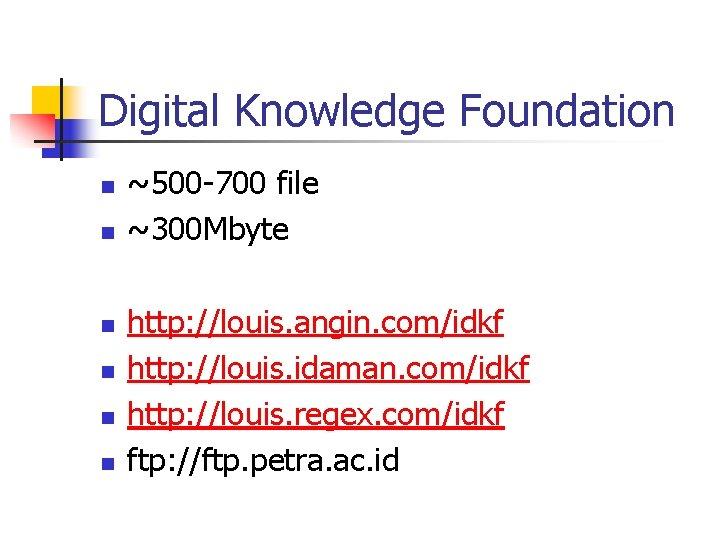 Digital Knowledge Foundation n n n ~500 -700 file ~300 Mbyte http: //louis. angin.