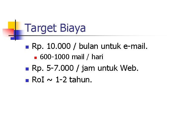 Target Biaya n Rp. 10. 000 / bulan untuk e-mail. n n n 600