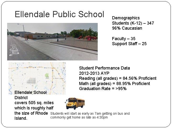 Ellendale Public School Demographics Students (K-12) – 347 96% Caucasian Faculty – 35 Support