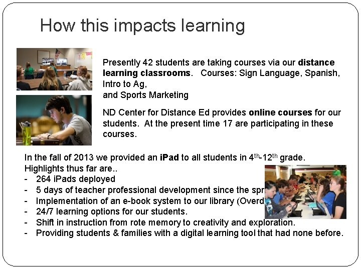 How this impacts learning Presently 42 students are taking courses via our distance learning