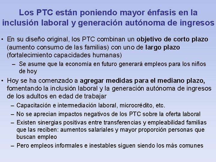 Los PTC están poniendo mayor énfasis en la inclusión laboral y generación autónoma de
