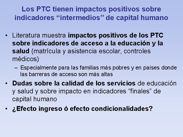 """Los PTC tienen impactos positivos sobre indicadores """"intermedios"""" de capital humano • Literatura muestra"""