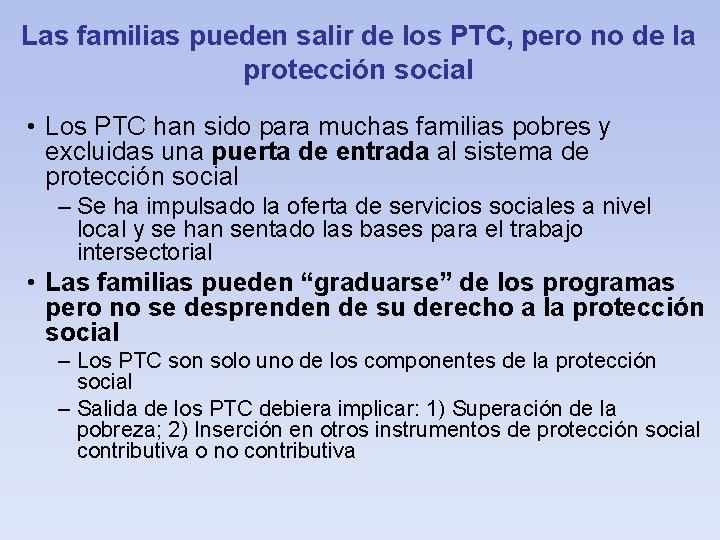 Las familias pueden salir de los PTC, pero no de la protección social •