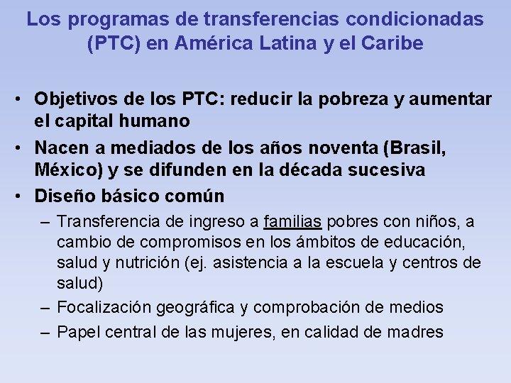 Los programas de transferencias condicionadas (PTC) en América Latina y el Caribe • Objetivos