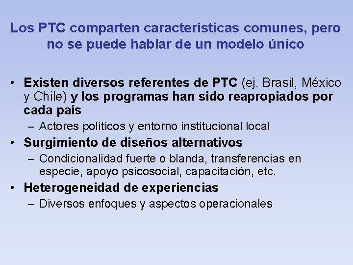 Los PTC comparten características comunes, pero no se puede hablar de un modelo único