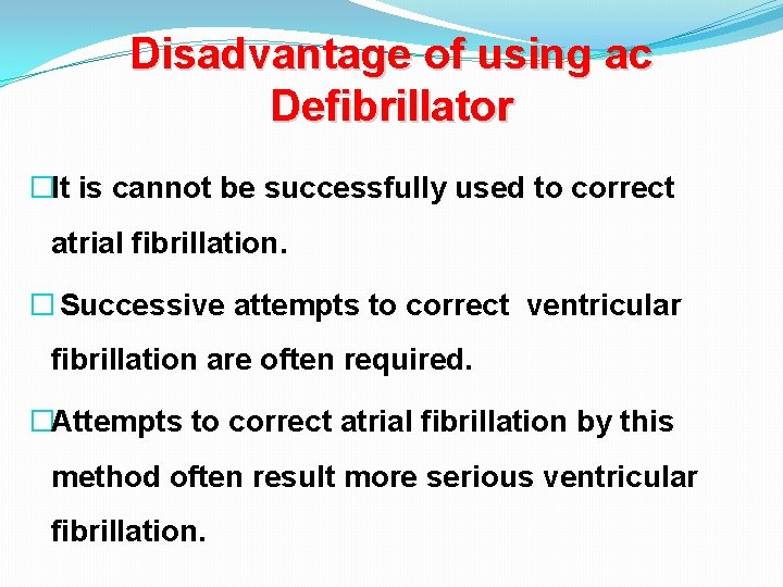 Disadvantage of using ac Defibrillator �It is cannot be successfully used to correct atrial