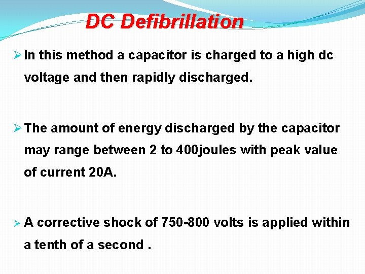 DC Defibrillation Ø In this method a capacitor is charged to a high dc