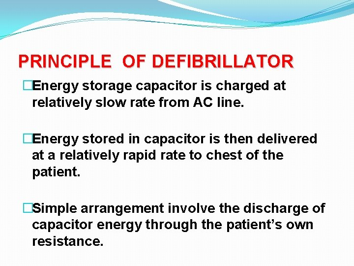 PRINCIPLE OF DEFIBRILLATOR �Energy storage capacitor is charged at relatively slow rate from AC