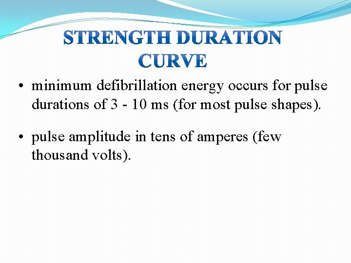 • minimum defibrillation energy occurs for pulse durations of 3 - 10 ms