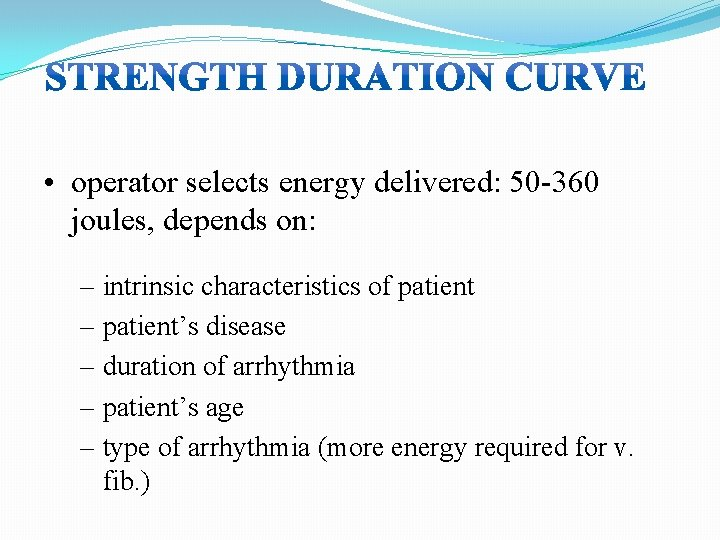 • operator selects energy delivered: 50 -360 joules, depends on: – intrinsic characteristics