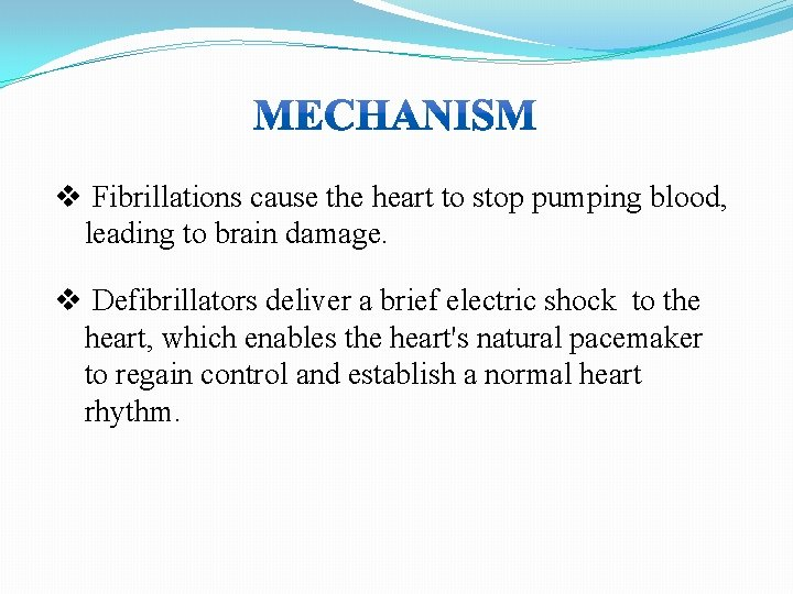 v Fibrillations cause the heart to stop pumping blood, leading to brain damage. v