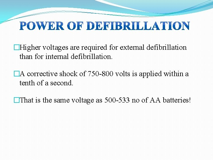 �Higher voltages are required for external defibrillation than for internal defibrillation. �A corrective shock
