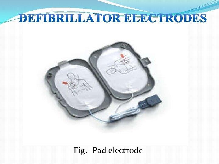 Fig. - Pad electrode