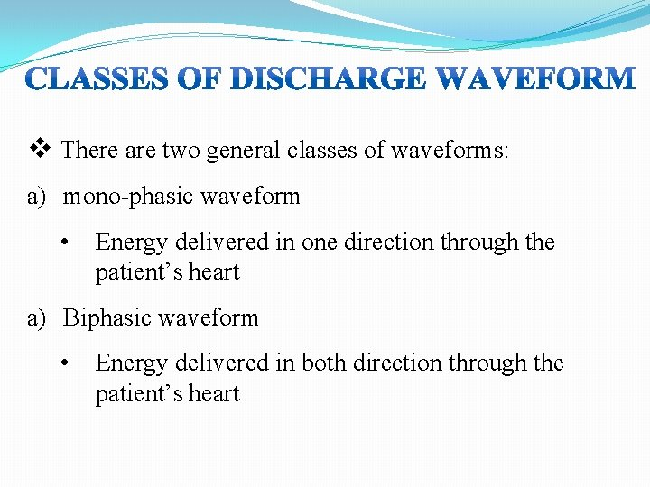 v There are two general classes of waveforms: a) mono-phasic waveform • Energy delivered