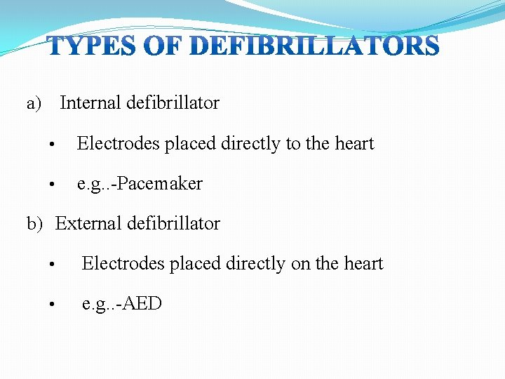 a) Internal defibrillator • Electrodes placed directly to the heart • e. g. .