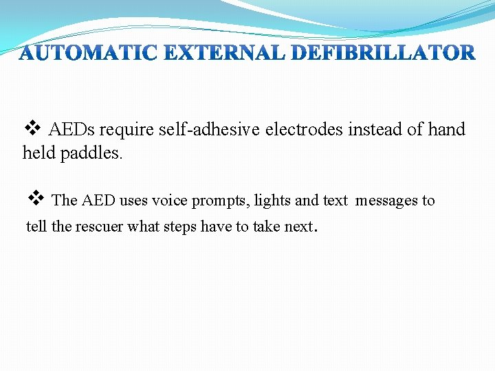 v AEDs require self-adhesive electrodes instead of hand held paddles. v The AED uses
