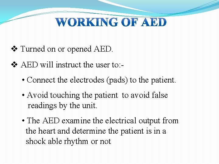 v Turned on or opened AED. v AED will instruct the user to: •