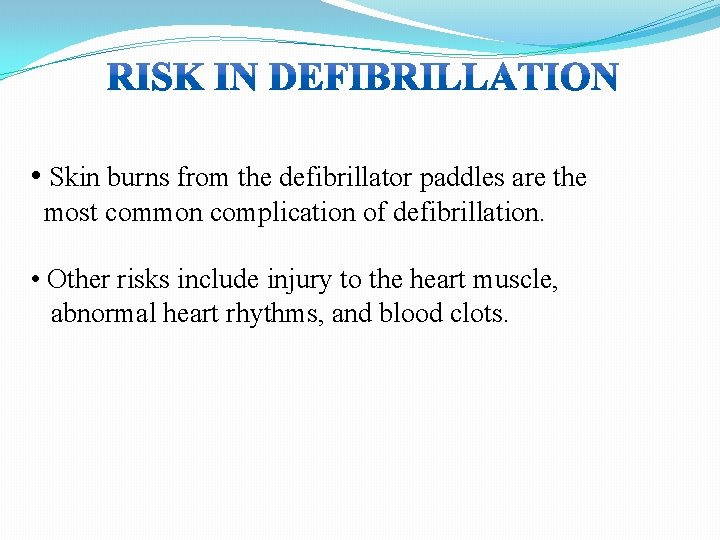 • Skin burns from the defibrillator paddles are the most common complication of