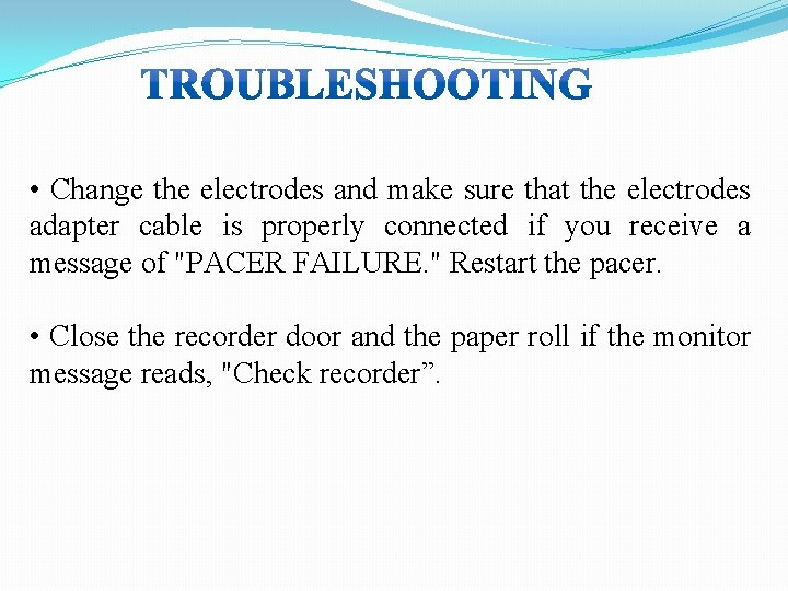 • Change the electrodes and make sure that the electrodes adapter cable is
