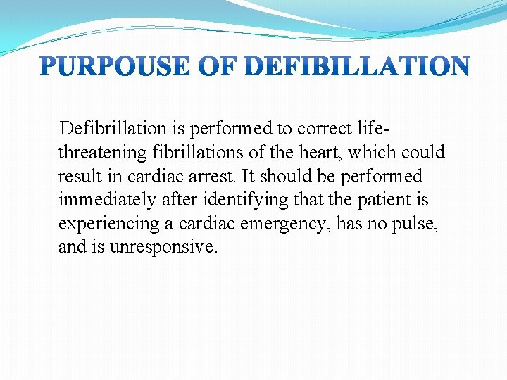 Defibrillation is performed to correct lifethreatening fibrillations of the heart, which could result in