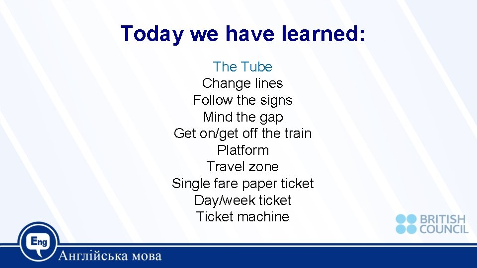 Today we have learned: The Tube Change lines Follow the signs Mind the gap