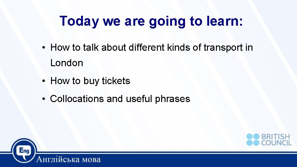 Today we are going to learn: • How to talk about different kinds of