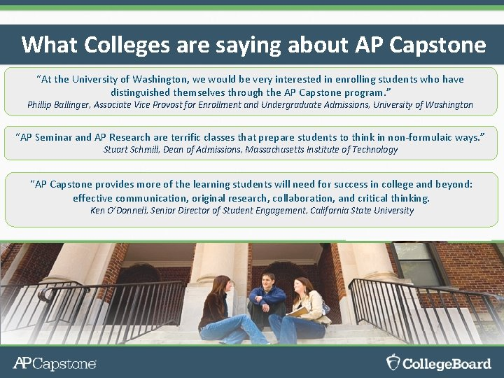"""What Colleges are saying about AP Capstone """"At the University of Washington, we would"""
