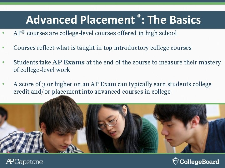 Advanced Placement ®: The Basics • AP® courses are college-level courses offered in high