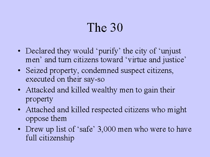 The 30 • Declared they would 'purify' the city of 'unjust men' and turn