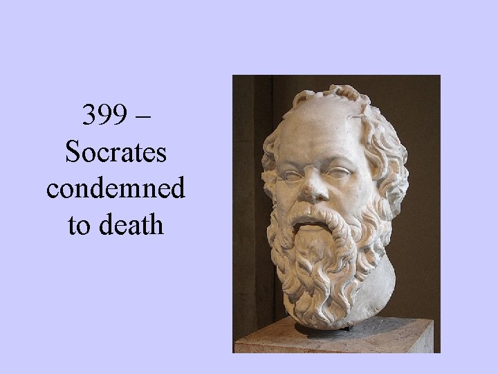 399 – Socrates condemned to death