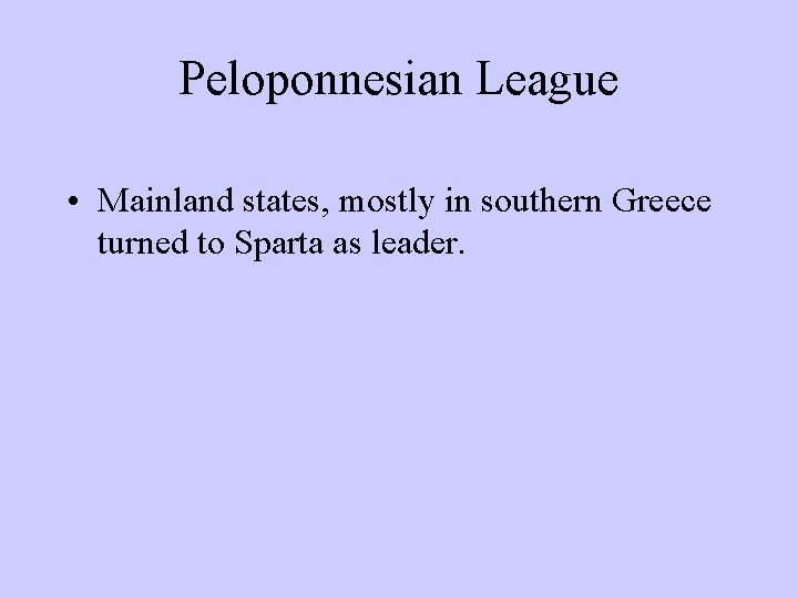 Peloponnesian League • Mainland states, mostly in southern Greece turned to Sparta as leader.
