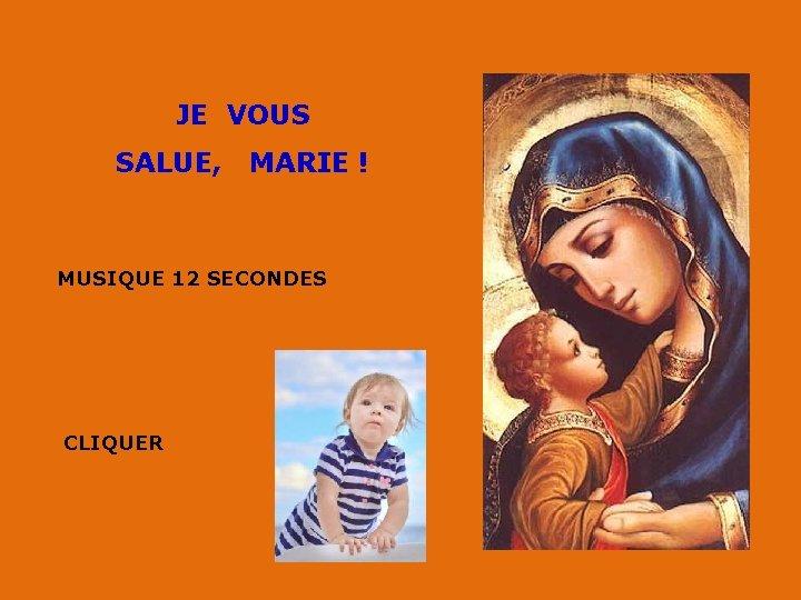 JE VOUS SALUE, MARIE ! MUSIQUE 12 SECONDES CLIQUER