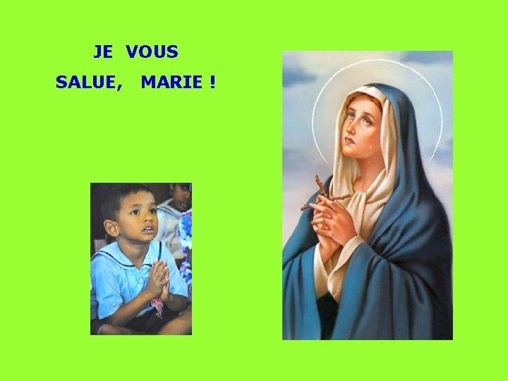 JE VOUS SALUE, MARIE !