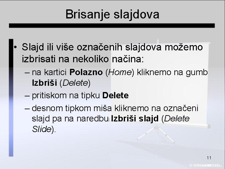 Brisanje slajdova • Slajd ili više označenih slajdova možemo izbrisati na nekoliko načina: –