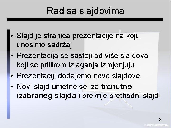 Rad sa slajdovima • Slajd je stranica prezentacije na koju unosimo sadržaj • Prezentacija