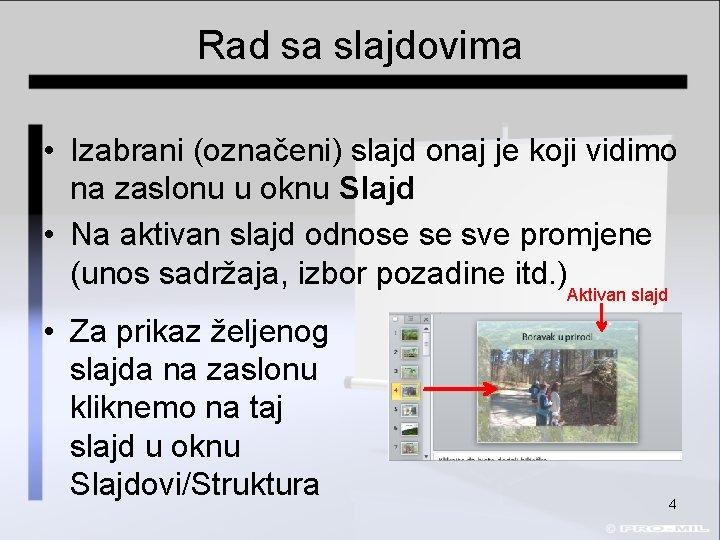 Rad sa slajdovima • Izabrani (označeni) slajd onaj je koji vidimo na zaslonu u